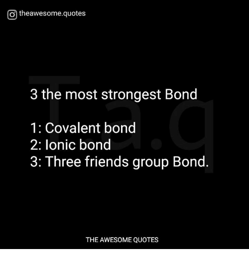 O Theawesomequotes 3 The Most Strongest Bond 1 Covalent