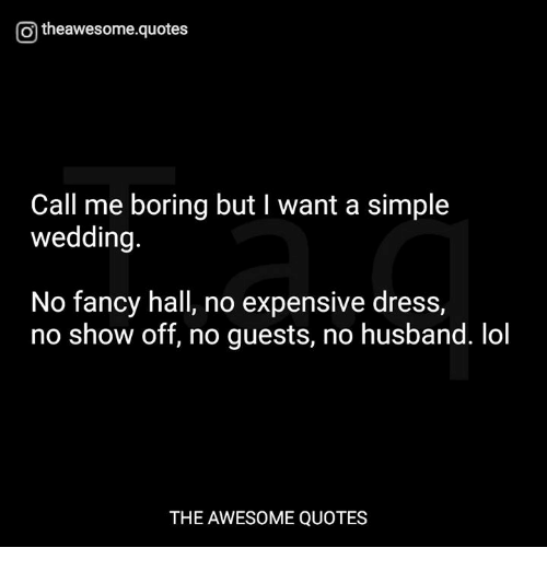 O Theawesomequotes Call Me Boring But I Want A Simple