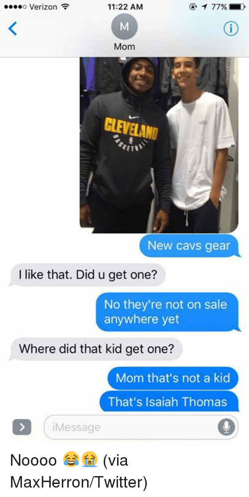 Saled: o Verizon  11:22 AM  Mom  LEVELAND  New cavs gear  I like that. Did u get one?  No they're not on sale  anywhere yet  Where did that kid get one?  Mom that's not a kid  That's Isaiah Thomas  iMessage Noooo 😂😭   (via MaxHerron/Twitter)
