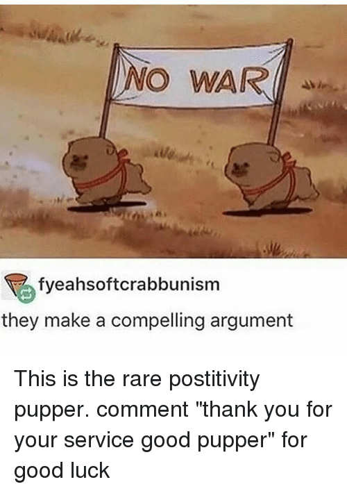 """Postit: O WAR  fyeahsoftcrabbunism  they make a compelling argument This is the rare postitivity pupper. comment """"thank you for your service good pupper"""" for good luck"""