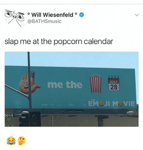 Memes, Calendar, and Popcorn: o Will Wiesenfeld  @BATHSmusic  slap me at the popcorn calendar  JULY  me the  28  EME JIM VIE  6016 😂🤔