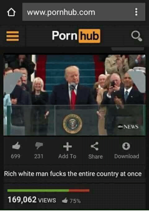 News, Porn Hub, and Pornhub: O www.pornhub.com  Porn  hub  NEWS  699 231 Add To Share Download  Rich white man fucks the entire country at once  169,062 VIEWS  75%
