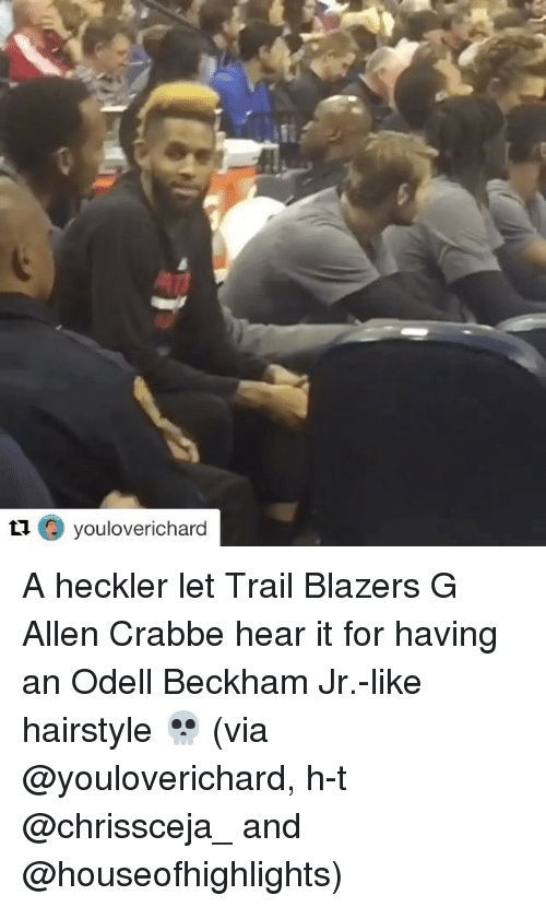 Odell Beckham Jr., Sports, and Hairstyles: O youloverichard A heckler let Trail Blazers G Allen Crabbe hear it for having an Odell Beckham Jr.-like hairstyle 💀 (via @youloverichard, h-t @chrissceja_ and @houseofhighlights)