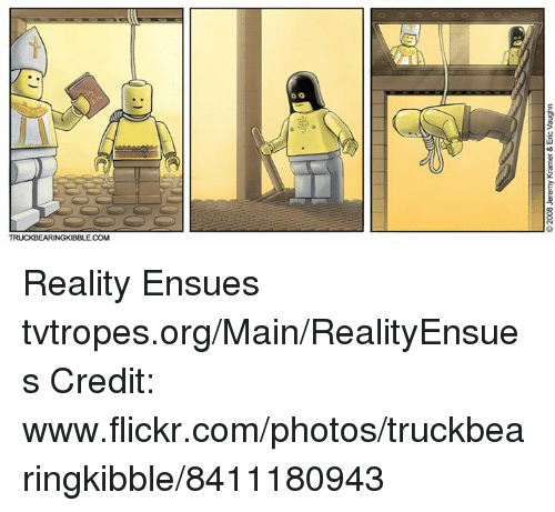 kramer: O2008 Jeremy Kramer & Eric Vaughn Reality Ensues tvtropes.org/Main/RealityEnsues Credit: www.flickr.com/photos/truckbearingkibble/8411180943