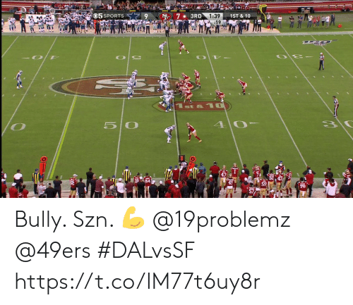 bully: O5 SPORTS  S7 3RD  1ST &10  1:39  :19  4 0  3  50 Bully. Szn. 💪  @19problemz @49ers  #DALvsSF https://t.co/IM77t6uy8r