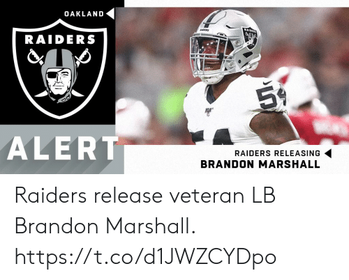 marshall: OAKLAND  AIDEES  RADERS  RAIDERS  59.  ALERT  RAIDERS RELEASING  BRANDON MARSHALL Raiders release veteran LB Brandon Marshall. https://t.co/d1JWZCYDpo
