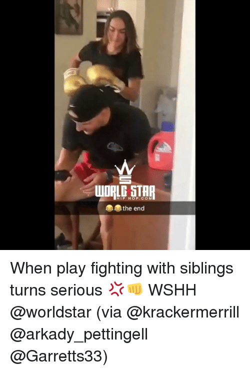 Memes, Worldstar, and Wshh: OALE STAR  HIP HOP.CO  the end When play fighting with siblings turns serious 💢👊 WSHH @worldstar (via @krackermerrill @arkady_pettingell @Garretts33)
