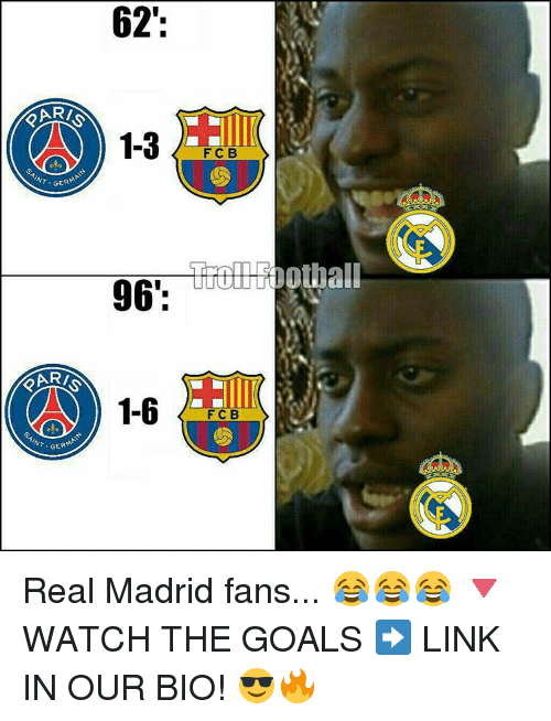 Memes, Real Madrid, and 🤖: OARS  AINT. GER  AINT GER  62:  1-3  96'  1-6  F C B  F C B  00thall Real Madrid fans... 😂😂😂 🔻WATCH THE GOALS ➡️ LINK IN OUR BIO! 😎🔥