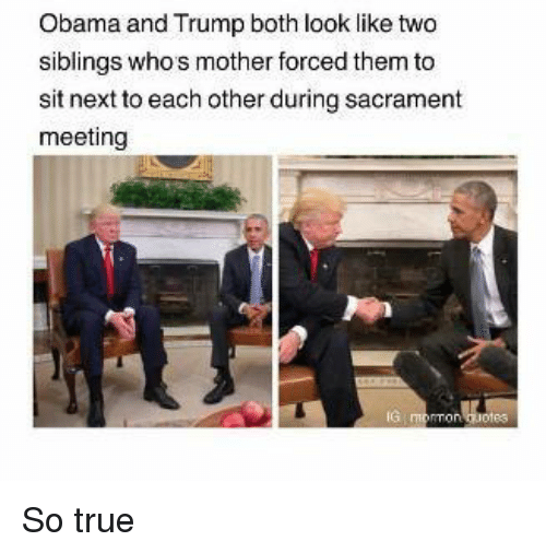 Obama And Trump: Obama and Trump both look like two  siblings who's mother forced them to  sit next to each other during sacrament  meeting So true