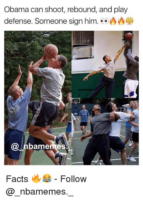 Facts, Memes, and Obama: Obama can shoot, rebound, and play  defense. Someone sign him.  @ Inbamemes Facts 🔥😂 - Follow @_nbamemes._