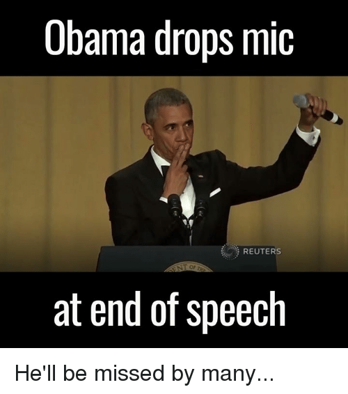 Drop Mic: Obama drops mic  REUTERS  at end of speech He'll be missed by many...
