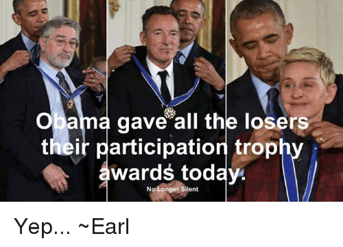 Participation Trophy: Obama gave all the losers  their participation trophy  awards today  No Longer Silent Yep... ~Earl