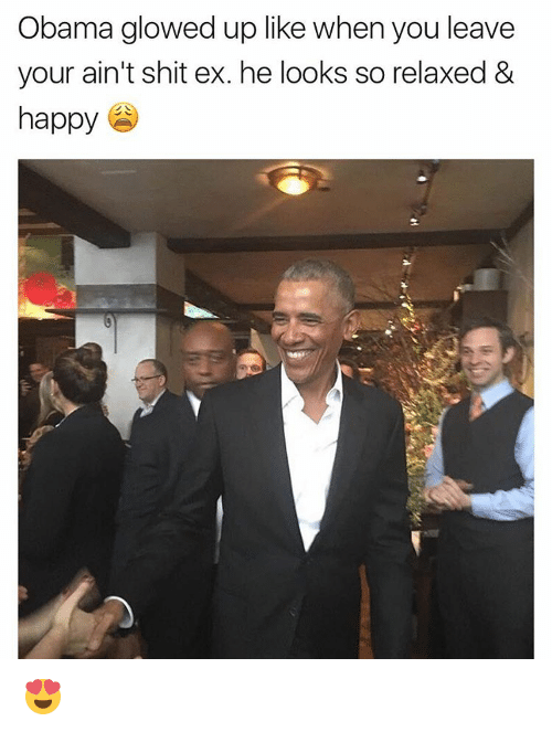 Memes, 🤖, and Happyness: Obama glowed up like when you leave  your ain't shit ex. he looks so relaxed &  happy 😍