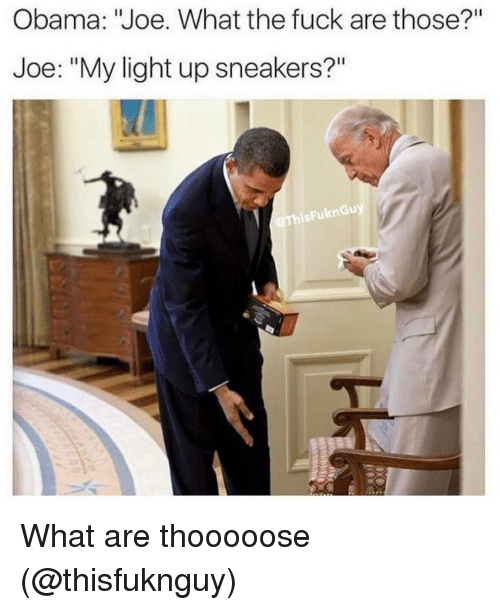 """Obama Joe: Obama: """"Joe. What the fuck are those?""""  Joe: """"My light up sneakers?""""  his FuknGuy What are thooooose (@thisfuknguy)"""