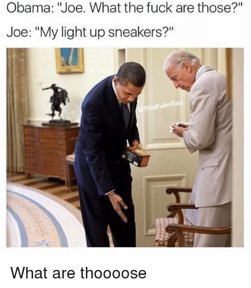 """Obama Joe: Obama: """"Joe. What the fuck are those?""""  Joe: """"My light up sneakers?""""  isFuknGuy What are thoooose"""