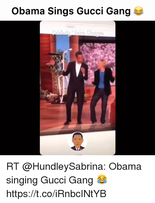 Gucci, Obama, and Singing: Obama Sings Gucci Gang RT @HundleySabrina: Obama singing Gucci Gang  😂 https://t.co/iRnbcINtYB