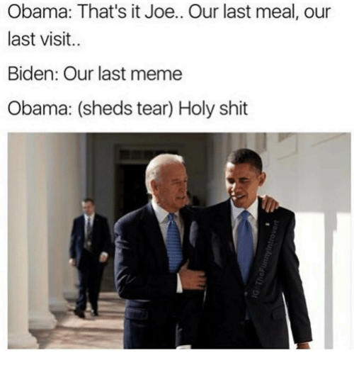 Memes, Last Meal, and 🤖: Obama: That's it Joe.. Our last meal, our  last visit  Biden: Our last meme  Obama: (sheds tear) Holy shit