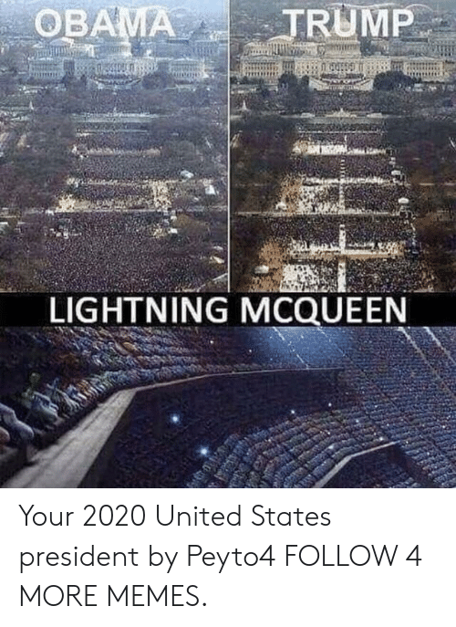 lightning mcqueen: OBAMA  TRUMP  LIGHTNING MCQUEEN Your 2020 United States president by Peyto4 FOLLOW 4 MORE MEMES.