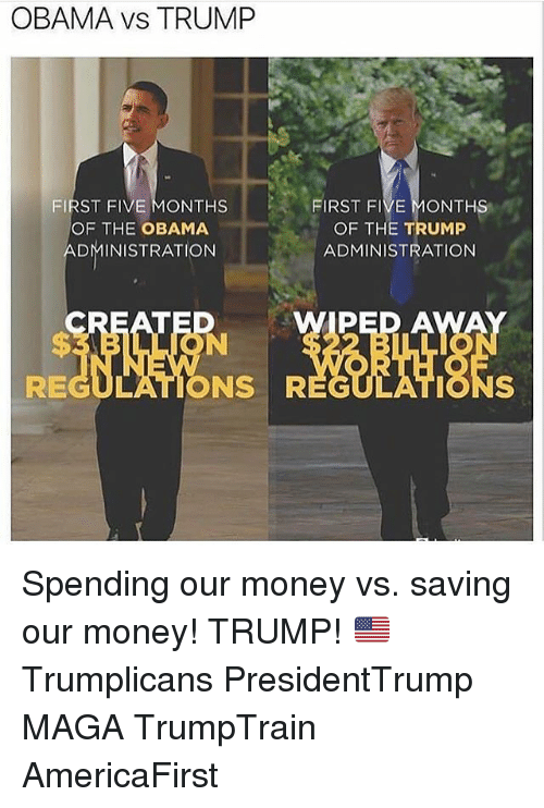 Obama Vs Trump: OBAMA vs TRUMP  FIRST FIVE MONTHS  OF THE OBAMA  ADMINISTRATION  FIRST FIVE MONTHS  OF THE TRUMP  ADMINISTRATION  PED A  REGULATIONS R Spending our money vs. saving our money! TRUMP! 🇺🇸 Trumplicans PresidentTrump MAGA TrumpTrain AmericaFirst