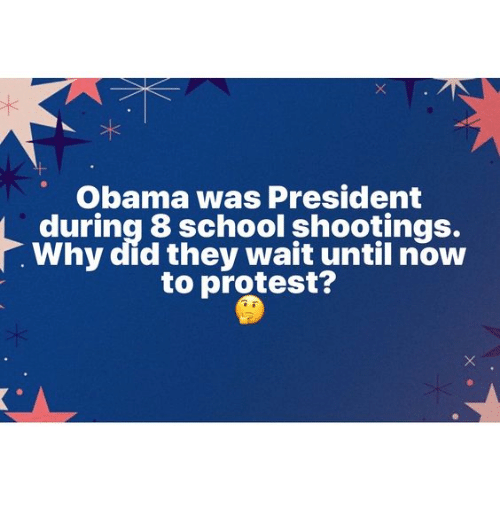 Memes, Obama, and Protest: Obama was President  during 8 school shootings.  Why did they wait until now  to protest?