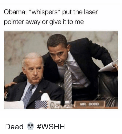 Wshh, Hood, and Laser: Obama: whispers put the laser  pointer away or give it to me  ML Doop Dead 💀 #WSHH
