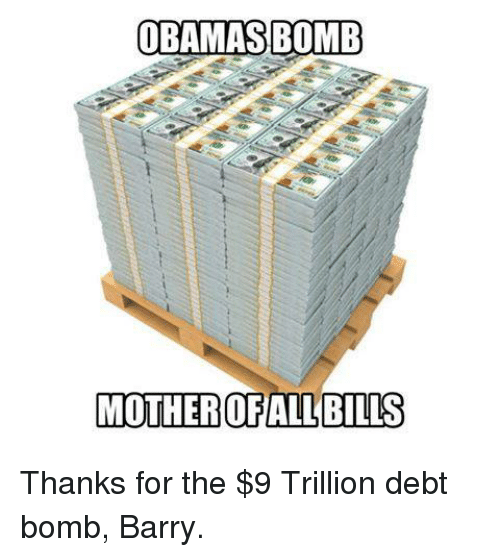 Memes, 🤖, and Mother: OBAMAS BOMB  MOTHER OFALLBILLS Thanks for the $9 Trillion debt bomb, Barry.