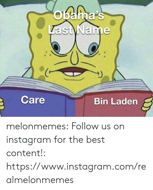 bin: obama's  Last Name  Care  Bin Laden melonmemes:  Follow us on instagram for the best content!: https://www.instagram.com/realmelonmemes