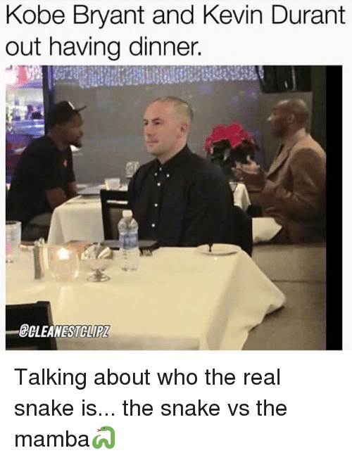 Kevin Durant, Memes, and Snake: obe Bryant and Kevin Durant  out having dinner.  CCLEANESTOLIPL Talking about who the real snake is... the snake vs the mamba🐍