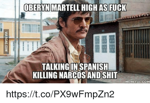 Memes, Narcos, and Fuck: OBERYN MARTELL HIGH AS FUCK  TALKING INSPANISH  KILLING NARCOS ANDSHIT  EMEEUL.COM https://t.co/PX9wFmpZn2