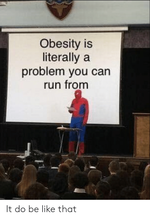 obesity: Obesity is  literally a  problem you can  run fronm It do be like that