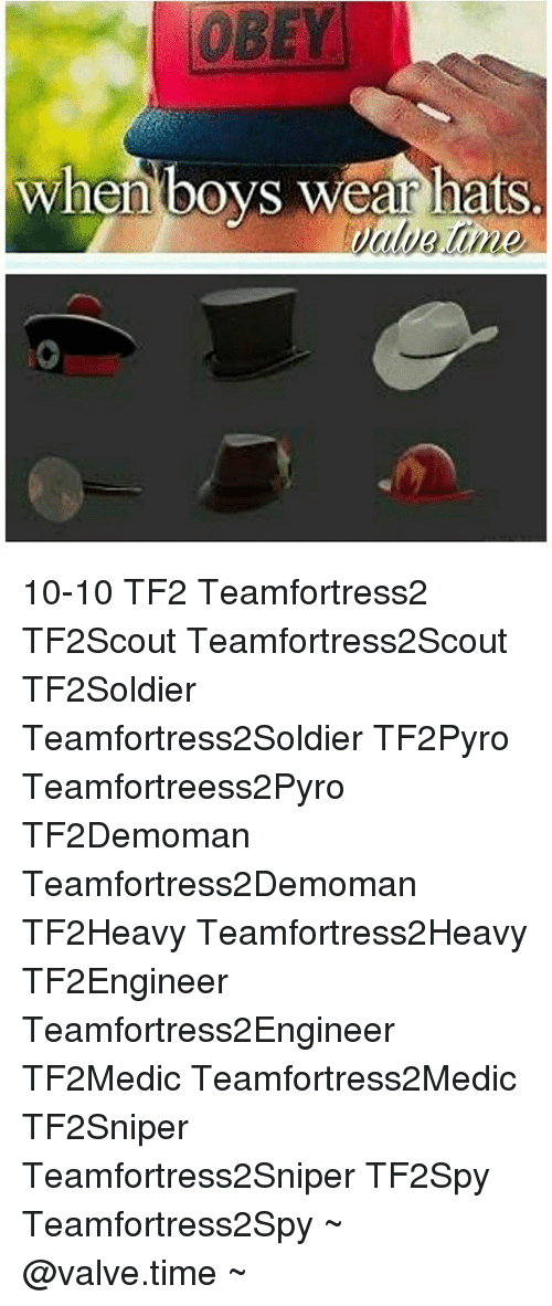 Valve Time: OBEY  when boys wear hats 10-10 TF2 Teamfortress2 TF2Scout Teamfortress2Scout TF2Soldier Teamfortress2Soldier TF2Pyro Teamfortreess2Pyro TF2Demoman Teamfortress2Demoman TF2Heavy Teamfortress2Heavy TF2Engineer Teamfortress2Engineer TF2Medic Teamfortress2Medic TF2Sniper Teamfortress2Sniper TF2Spy Teamfortress2Spy ~ @valve.time ~