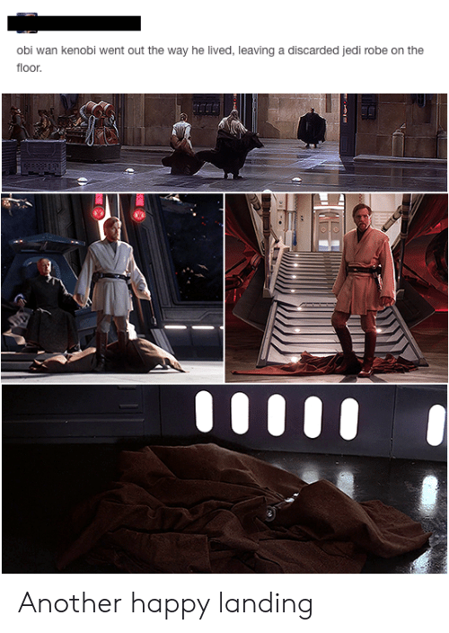 Obi-Wan Kenobi: obi wan kenobi went out the way he lived, leaving a discarded jedi robe on the  floor. Another happy landing