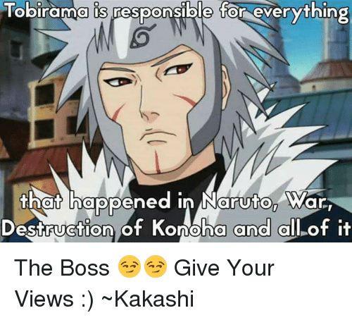 Naruton: obirama is responsible for everything  that happened in Naruton War,  Destruction of Konoha and  all of it The Boss 😏😏 Give Your Views :)  ~Kakashi