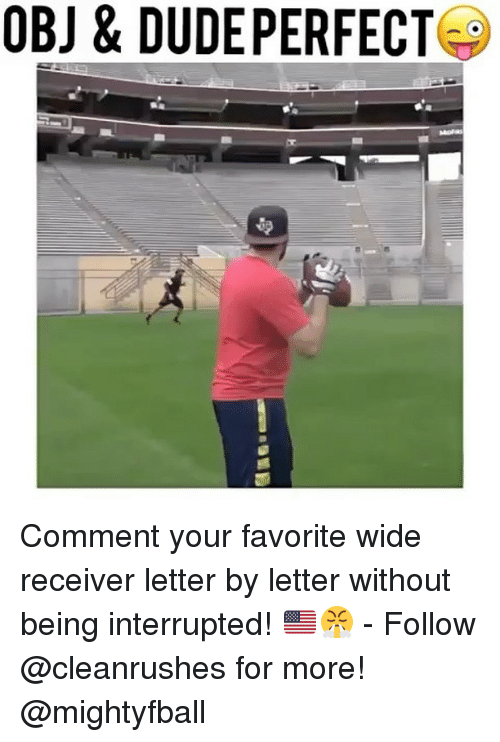 Memes, 🤖, and Dude Perfect: OBJ & DUDE PERFECT Comment your favorite wide receiver letter by letter without being interrupted! 🇺🇸😤 - Follow @cleanrushes for more! @mightyfball