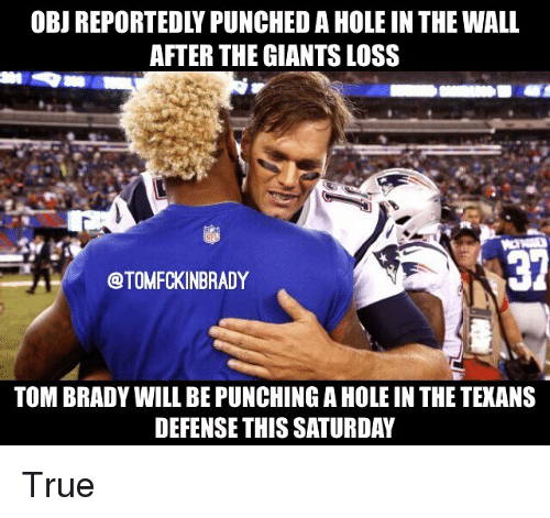 Memes, Tom Brady, and Holes: OBJ REPORTEDLY PUNCHED A HOLE IN THE WALL  AFTER THE GIANTS LOSS  OTOMFCKINBRADY  TOM BRADY WILL BE PUNCHING AHOLEIN THE TEXANS  DEFENSE THIS SATURDAY True