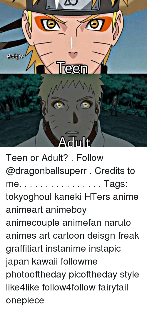 adultism: @objto  Adult Teen or Adult? . Follow @dragonballsuperr . Credits to me. . . . . . . . . . . . . . . . Tags: tokyoghoul kaneki HTers anime animeart animeboy animecouple animefan naruto animes art cartoon deisgn freak graffitiart instanime instapic japan kawaii followme photooftheday picoftheday style like4like follow4follow fairytail onepiece ⠀ ⠀ ⠀ ⠀⠀ ⠀