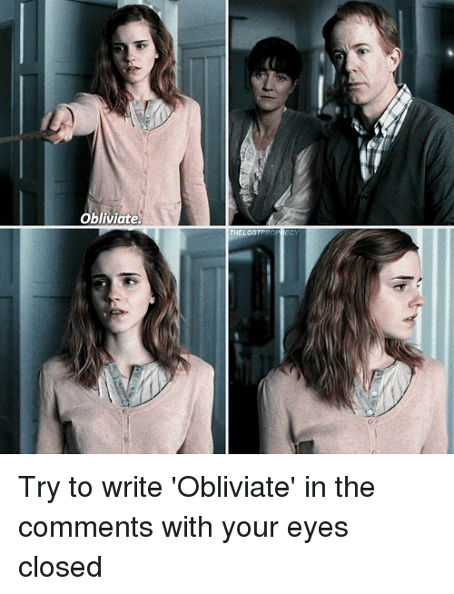 Memes, 🤖, and Comments: Obliviate. Try to write 'Obliviate' in the comments with your eyes closed △⃒⃘