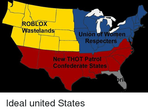 Memes, Thot, and United: OBLOX  teland  Union  Respecters  New THOT Patrol  Confederate States Ideal united States