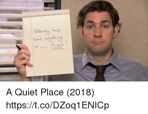 Memes, Quiet, and 🤖: obody has  Said oun  min A Quiet Place (2018) https://t.co/DZoq1ENICp