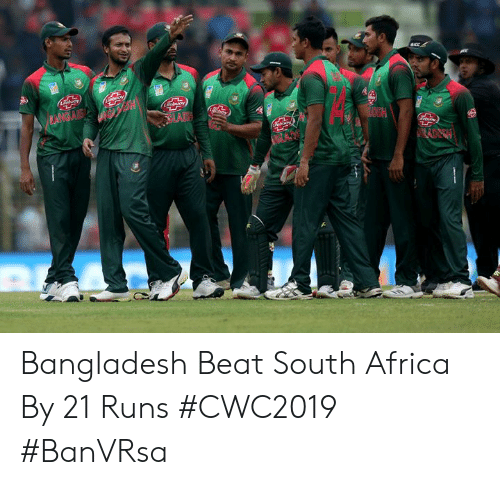 South Africa: obuoy  (Choy  BANGABS H  SIAC  ebion  ADECH Bangladesh Beat South Africa By 21 Runs  #CWC2019 #BanVRsa