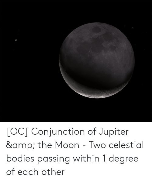 celestial: [OC] Conjunction of Jupiter & the Moon - Two celestial bodies passing within 1 degree of each other