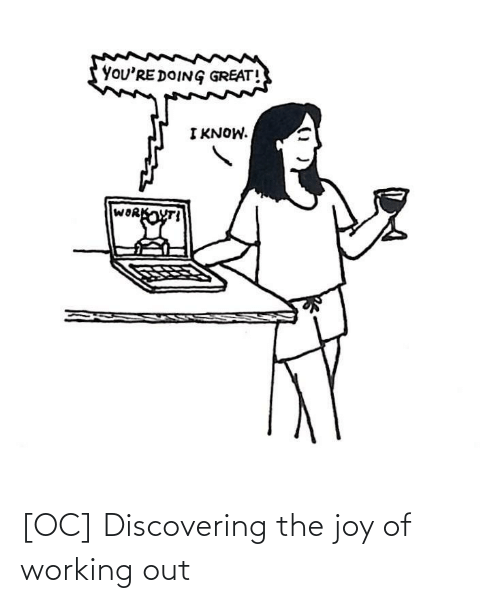 Working out: [OC] Discovering the joy of working out
