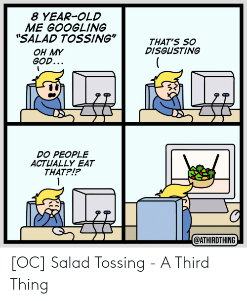 Thing,  Salad, and Salad Tossing: [OC] Salad Tossing - A Third Thing