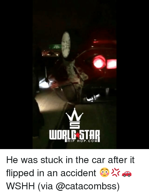 Memes, Wshh, and Star: Oc  WORLD STAR  HIP HOP.COM He was stuck in the car after it flipped in an accident 😳💢🚗 WSHH (via @catacombss)
