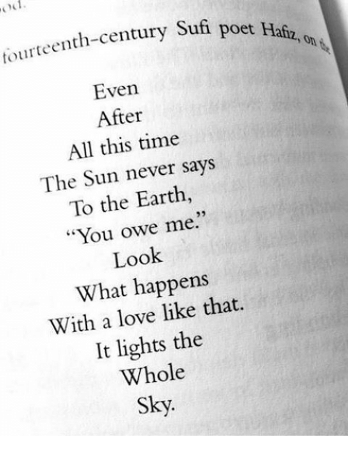 "Memes, 🤖, and Sun: OC1.  fourteenth-century Sufi poet Hafiz.  on  A  Even  After  All this time  The Sun never says  To the Earth  ""You owe me.""  Look  What happens  With a love like that.  It lights the  Whole  Sky."