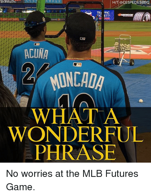 Memes, Mlb, and Game: OCBSSports  A RD  HT  @CESPEDESBBQ  TR FIC  GAME 2017  ACUNA  ONCADA  WHATA  WONDERFUL  PHRASE No worries at the MLB Futures Game.