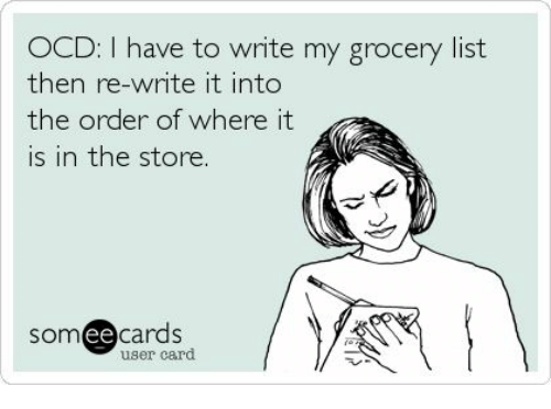 Ee Cards: OCD: have to write my grocery list  then re-write it into  the order of where it  is in the store  SOm  ee  cards  user card