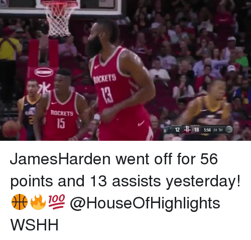 Memes, Wshh, and 🤖: OCKETS  ROCKETS  15  12  18 5:56 24 1s JamesHarden went off for 56 points and 13 assists yesterday! 🏀🔥💯 @HouseOfHighlights WSHH