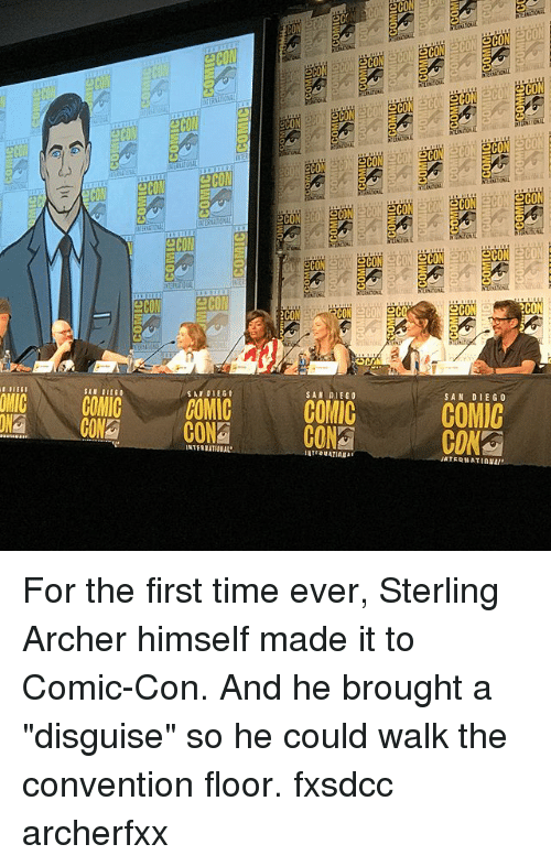 "Memes, Archer, and Comic Con: OCON  2C  OMIC GOMIC COMIC  00 CONS  SAN DIEGO  COMIC  COMIC  CON  NTERNATIONAL For the first time ever, Sterling Archer himself made it to Comic-Con. And he brought a ""disguise"" so he could walk the convention floor. fxsdcc archerfxx"