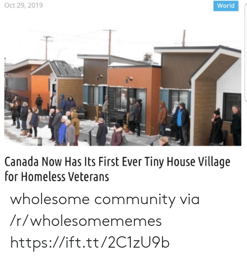 tiny house: Oct 29, 2019  World  Canada Now Has Its First Ever Tiny House Village  for Homeless Veterans wholesome community via /r/wholesomememes https://ift.tt/2C1zU9b
